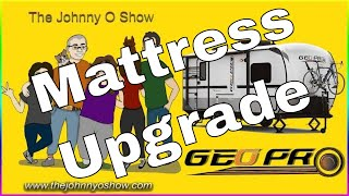 Ep. #779 Geo Pro 19FBS - RV Memory Foam Mattress Upgrade